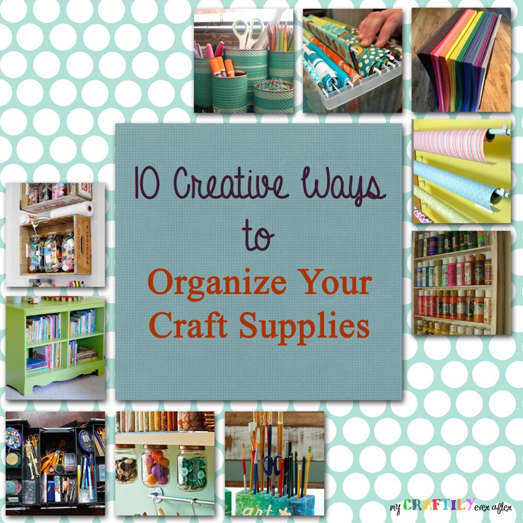 10 creative way to organize craft supplies - my craftily ever after