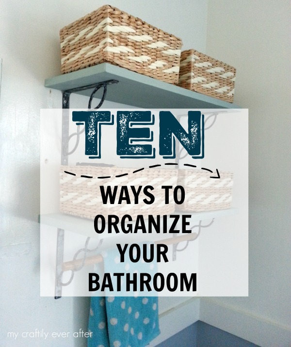 ten ways to organize your bathroom